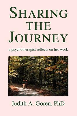 Sharing the Journey: A Psychotherapist Reflects on Her Work - Goren, Judith A, PhD, and Goren Phd, Judith a