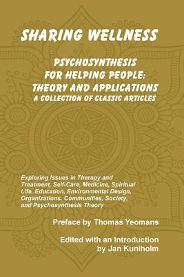 Sharing Wellness: Psychosynthesis for Helping People - Kuniholm, Jan (Editor), and Ferrucci, Piero, and Yeomans, Thomas