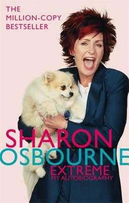 Sharon Osbourne Extreme: My Autobiography - Osbourne, Sharon