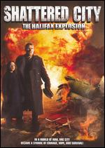 Shattered City: The Halifax Explosion - Bruce Pittman