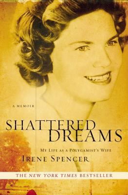 Shattered Dreams: My Life as a Polygamist's Wife - Spencer, Irene