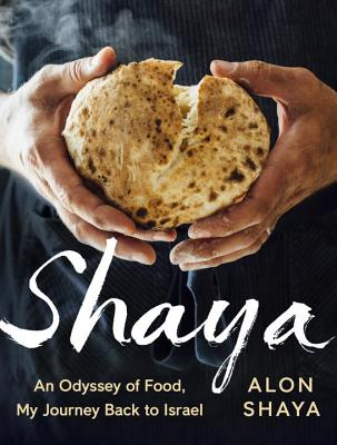 Shaya: An Odyssey of Food: My Journey Back to Israel - Shaya, Alon