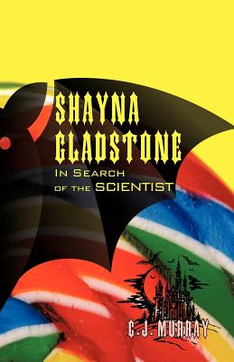 Shayna Gladstone: In Search of the Scientist - Murray, C J
