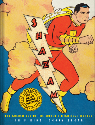 Shazam!: The Golden Age of the World's Mightiest Mortal - Kidd, Chip, and Spear, Geoff (Photographer)