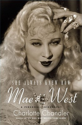 She Always Knew How: Mae West, a Personal Biography - Chandler, Charlotte