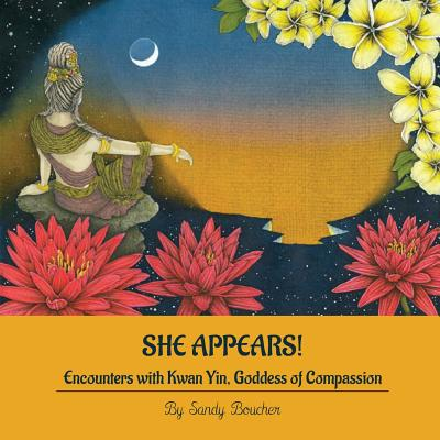 She Appears! Encounters with Kwan Yin, Goddess of Compassion - Boucher, Sandy