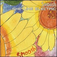 She Like Electric - Smoosh