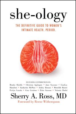 She-Ology: The Definitive Guide to Women's Intimate Health. Period. - Ross, Sherry A