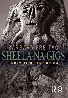 Sheela-Na-Gigs: Unravelling an Enigma - Freitag, Barbara