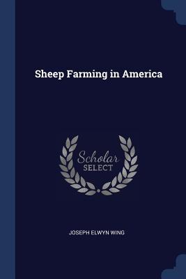 Sheep Farming in America - Wing, Joseph Elwyn