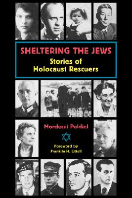 Sheltering the Jews: Stories of Holocost Rescuers - Paldiel, Mordecai