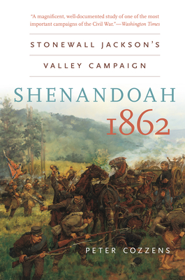 Shenandoah 1862: Stonewall Jackson's Valley Campaign - Cozzens, Peter