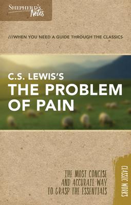 Shepherd's Notes: C.S. Lewis's the Problem of Pain - Lewis, C S