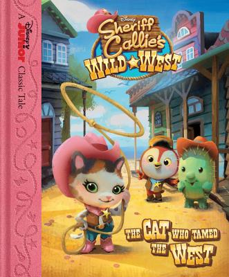 Sheriff Callie's Wild West the Cat Who Tamed the West - Disney Book Group