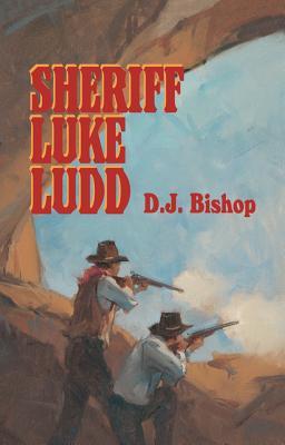 Sheriff Luke Ludd - Bishop, D J