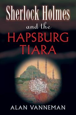 Sherlock Holmes and the Hapsburg Tiara - Vanneman, Alan