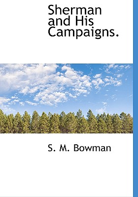 Sherman and His Campaigns. - Bowman, S M, Colonel