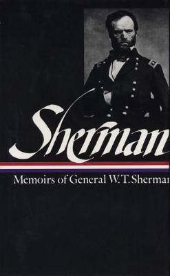 Sherman: Memoirs of General W. T. Sherman - Royster, Charles (Editor), and Sherman, William Tecumseh
