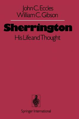 Sherrington: His Life and Thought - Eccles, J C, and Gibson, W C