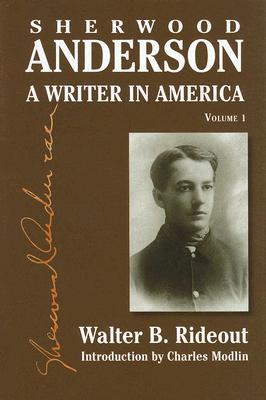 Sherwood Anderson: A Writer in America, Volume 1 - Rideout, Walter B
