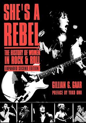 She's a Rebel: The Histroy of Women in Rock and Roll - Gaar, Gillian G