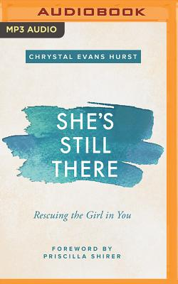 She's Still There: Rescuing the Girl in You - Evans Hurst, Chrystal