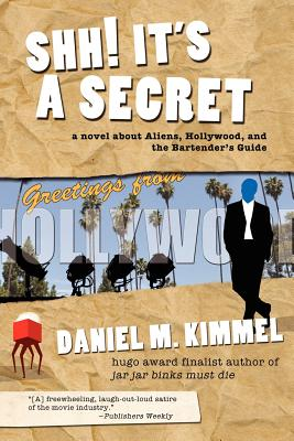 Shh! It's a Secret: A Novel about Aliens, Hollywood, and the Bartender's Guide - Kimmel, Daniel M