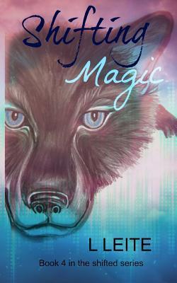 Shifting Magic: Shifted Book 4 - Leite, Lynn
