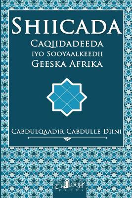 Shiicada: : Caqiidadeeda Iyo Sooyaalkeedii Geeska Afrika - Diini, Cabdulqaadir Cabdulle, and Artan, Mohammed Abdullah (Editor)