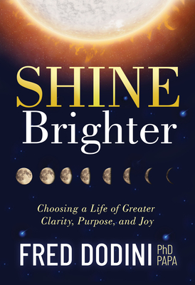 Shine Brighter: Choosing a Life of Greater Clarity, Purpose, and Joy - Dodini, Fred, PhD