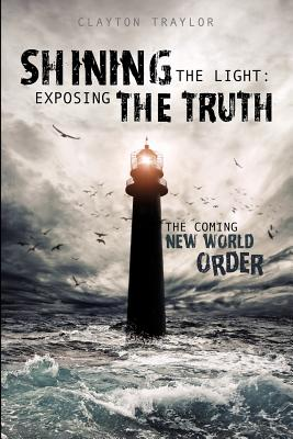 Shining the Light: Exposing the Truth - Traylor, Clayton