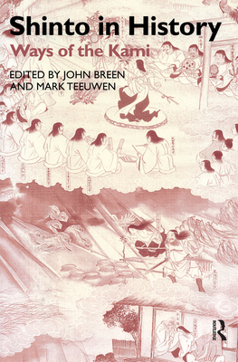 Shinto in History: Ways of the Kami - Teeuwen, Mark, and Breen, John (Editor)