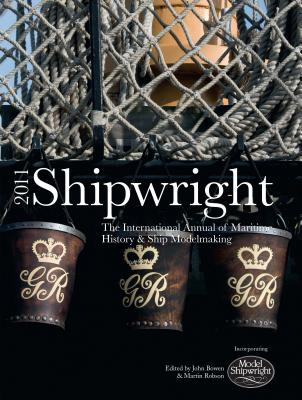 Shipwright, 2011: The International Annual for Maritime History and Ship Modelmaking - Bowen, John, Dr.