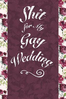 Shit for My Gay Wedding: 6x9 Journal, Lined Paper - 100 Pages, Funny Lgbtq Handy Notebook for Wedding Planning, Engagement Groom to Be Gift - Bawdy Boy Books