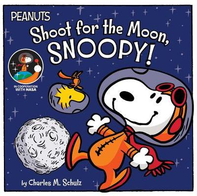 Shoot for the Moon, Snoopy! - Schulz, Charles M, and Cooper, Jason