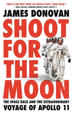 Shoot for the Moon: The Space Race and the Extraordinary Voyage of Apollo 11 - Donovan, James
