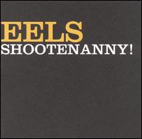 Shootenanny! - Eels