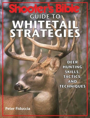 Shooter's Bible Guide to Whitetail Strategies: Deer Hunting Skills, Tactics, and Techniques - Fiduccia, Peter