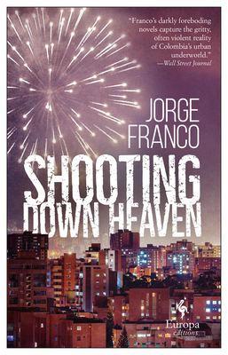 Shooting Down Heaven - Franco, Jorge, and Rosenberg, Andrea (Translated by)