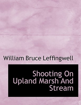 Shooting on Upland Marsh and Stream - Leffingwell, William Bruce