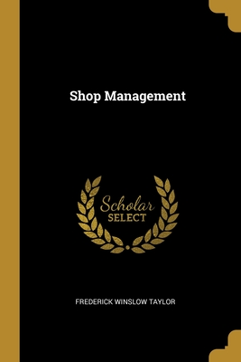 Shop Management - Taylor, Frederick Winslow