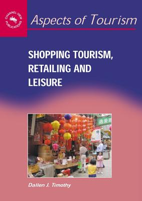 Shopping Tourism, Retailing, and Leisure - Timothy, Dallen J