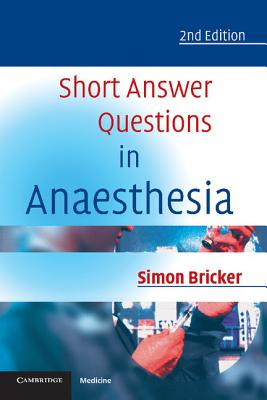 Short Answer Questions in Anaesthesia: An Approach to Written and Oral Answers - Bricker, Simon