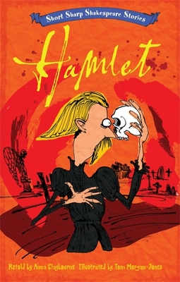 Short, Sharp Shakespeare Stories: Hamlet - Claybourne, Anna