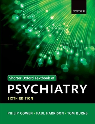 Shorter Oxford Textbook of Psychiatry - Cowen, Philip, and Harrison, Paul, and Burns, Tom