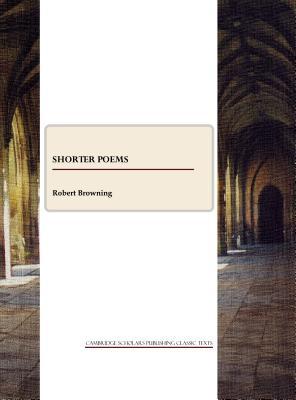 Shorter Poems - Browning, Robert