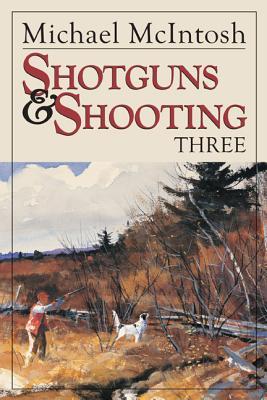 Shotguns & Shooting Three - McIntosh, Michael