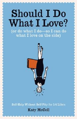 Should I Do What I Love?: Or Do What I Do-So I Can Do What I Love on the Side - McColl, Katy