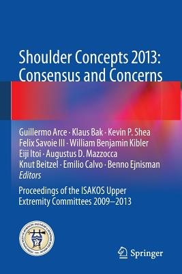 Shoulder Concepts 2013: Consensus and Concerns: Proceedings of the Isakos Upper Extremity Committees 2009-2013 - Arce, Guillermo (Editor)