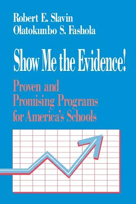 Show Me the Evidence!: Proven and Promising Programs for America's Schools - Slavin, Robert E, Dr., and Fashola, Olatokunbo S, Dr., and Olatokunbo, Fashola S